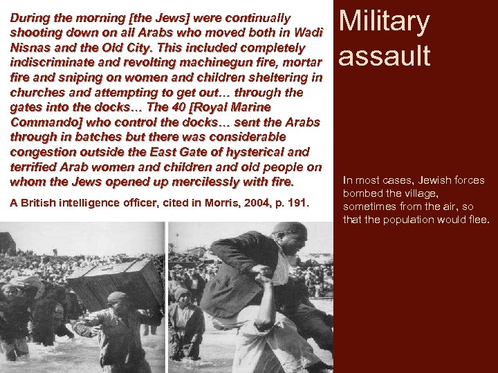 During the morning [the Jews] were continually shooting down on all Arabs who moved