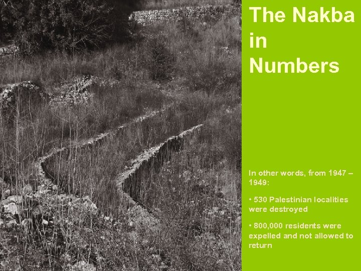 The Nakba in Numbers In other words, from 1947 – 1949: • 530 Palestinian