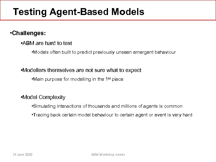 Testing Agent-Based Models • Challenges: • ABM are hard to test • Models often