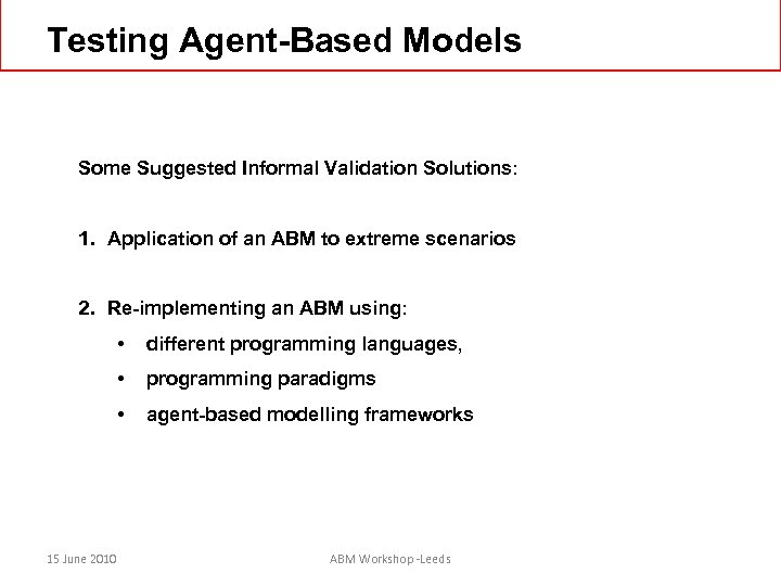 Testing Agent-Based Models Some Suggested Informal Validation Solutions: 1. Application of an ABM to