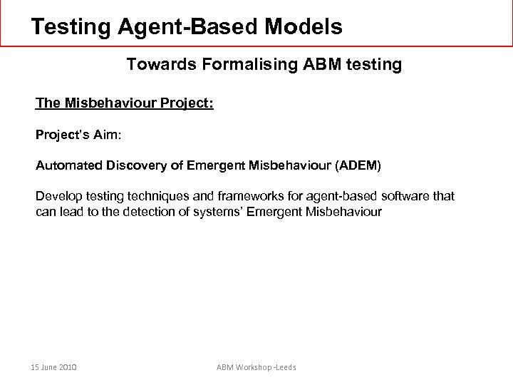 Testing Agent-Based Models Towards Formalising ABM testing The Misbehaviour Project: Project's Aim: Automated Discovery