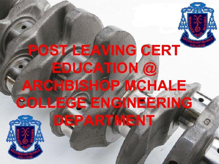 POST LEAVING CERT EDUCATION @ ARCHBISHOP MCHALE COLLEGE ENGINEERING DEPARTMENT 1