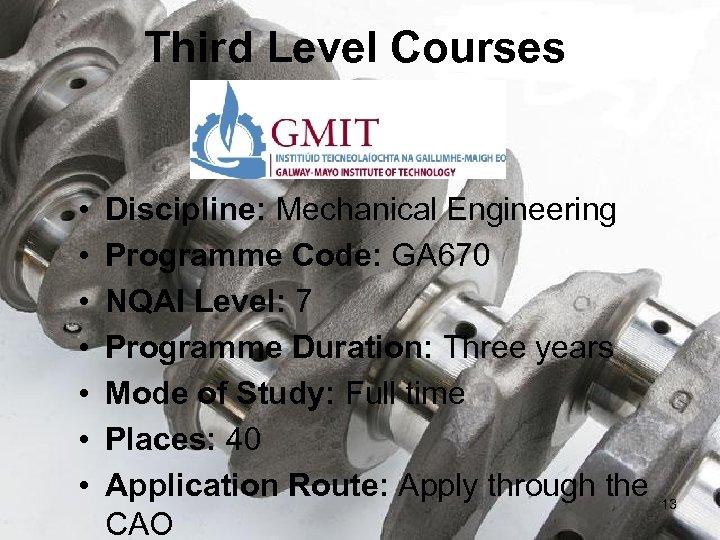 Third Level Courses • • Discipline: Mechanical Engineering Programme Code: GA 670 NQAI Level: