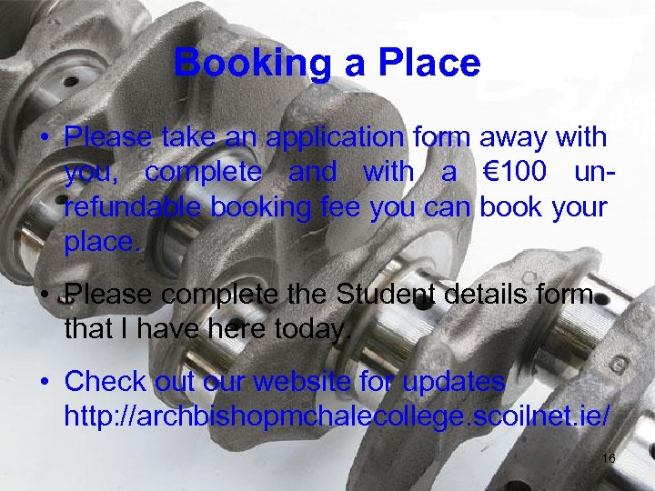 Booking a Place • Please take an application form away with you, complete and