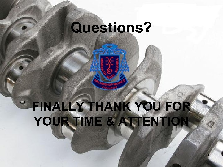 Questions? FINALLY THANK YOU FOR YOUR TIME & ATTENTION 17