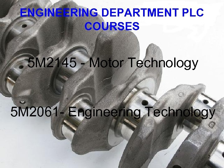 ENGINEERING DEPARTMENT PLC COURSES 5 M 2145 - Motor Technology 5 M 2061 -