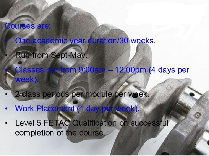 Courses are; • One academic year duration/30 weeks. • Run from Sept-May. • Classes