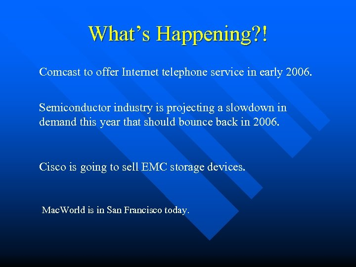 What's Happening? ! Comcast to offer Internet telephone service in early 2006. Semiconductor industry