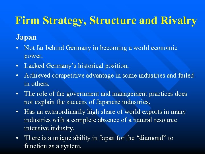 Firm Strategy, Structure and Rivalry Japan • Not far behind Germany in becoming a