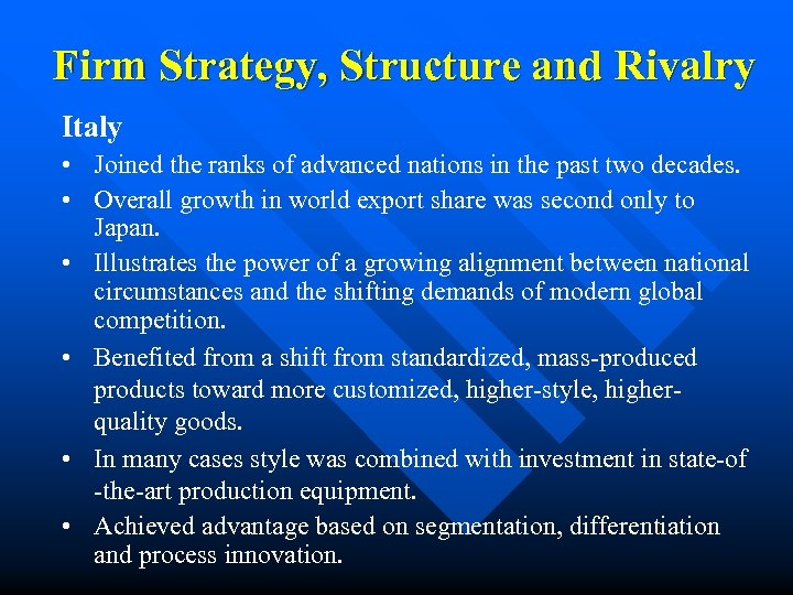 Firm Strategy, Structure and Rivalry Italy • Joined the ranks of advanced nations in