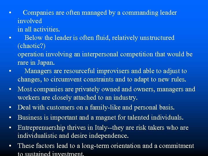 • • Companies are often managed by a commanding leader involved in all