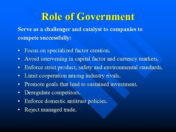 Role of Government Serve as a challenger and catalyst to companies to compete successfully: