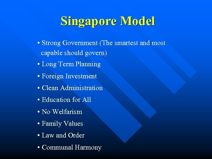Singapore Model • Strong Government (The smartest and most capable should govern) • Long