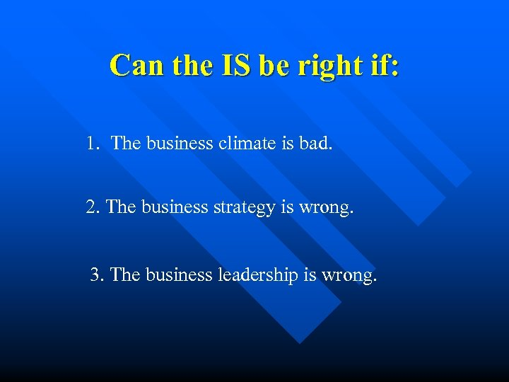 Can the IS be right if: 1. The business climate is bad. 2. The
