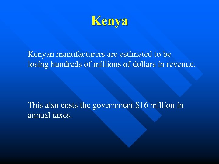 Kenyan manufacturers are estimated to be losing hundreds of millions of dollars in revenue.
