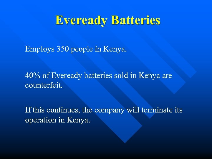 Eveready Batteries Employs 350 people in Kenya. 40% of Eveready batteries sold in Kenya