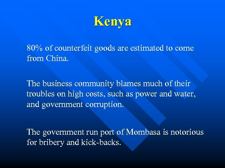 Kenya 80% of counterfeit goods are estimated to come from China. The business community