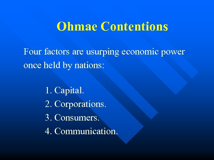 Ohmae Contentions Four factors are usurping economic power once held by nations: 1. Capital.