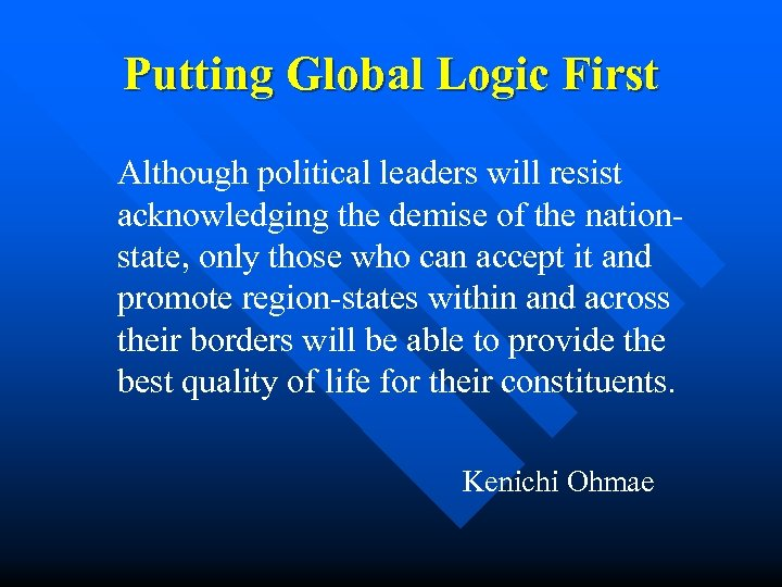 Putting Global Logic First Although political leaders will resist acknowledging the demise of the