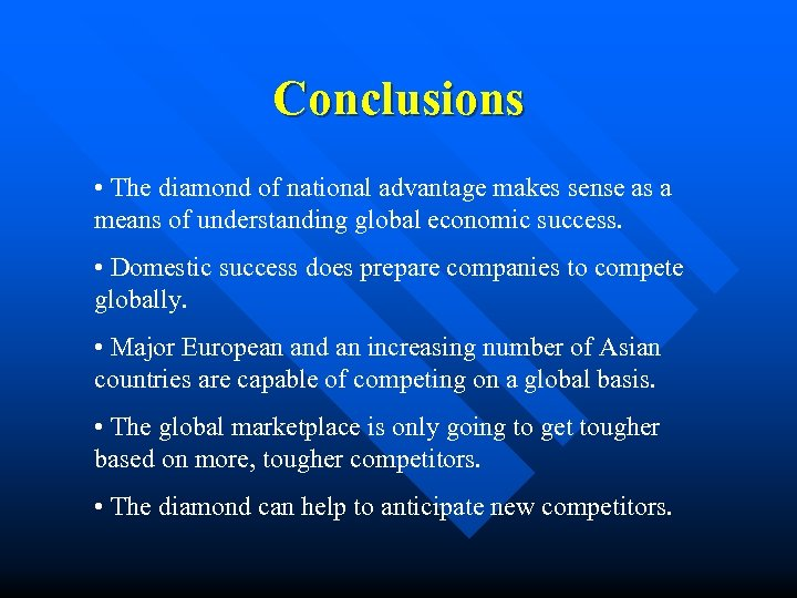 Conclusions • The diamond of national advantage makes sense as a means of understanding