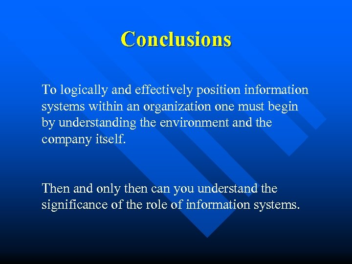 Conclusions To logically and effectively position information systems within an organization one must begin