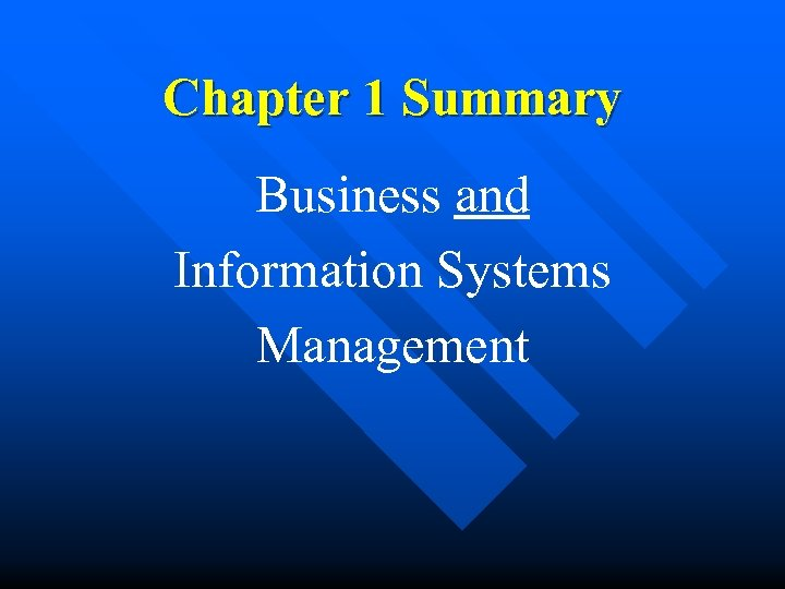 Chapter 1 Summary Business and Information Systems Management