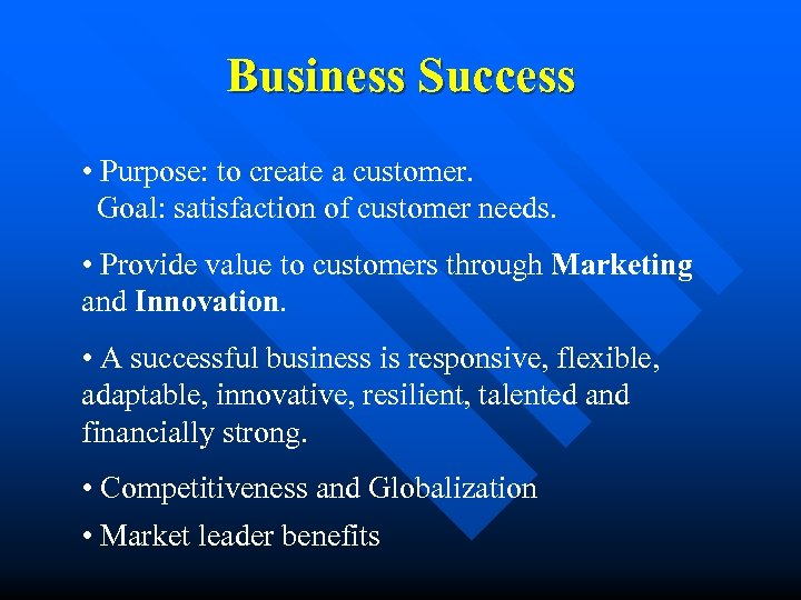 Business Success • Purpose: to create a customer. Goal: satisfaction of customer needs. •
