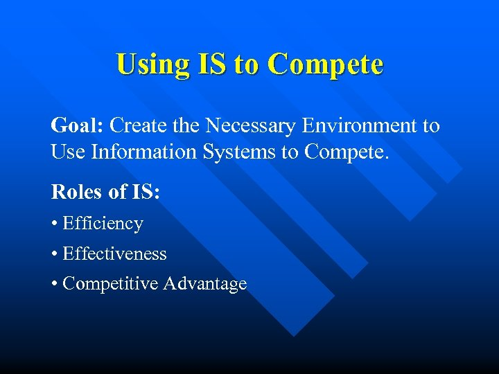 Using IS to Compete Goal: Create the Necessary Environment to Use Information Systems to
