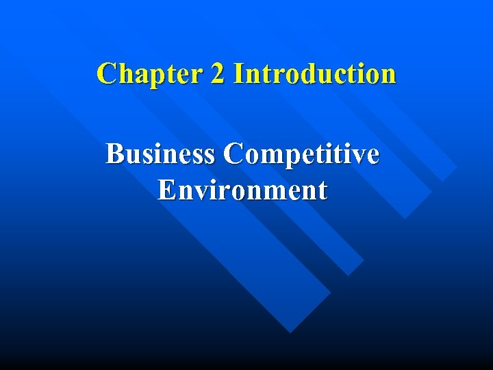 Chapter 2 Introduction Business Competitive Environment