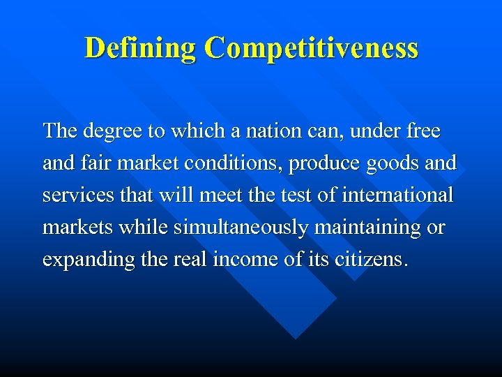 Defining Competitiveness The degree to which a nation can, under free and fair market