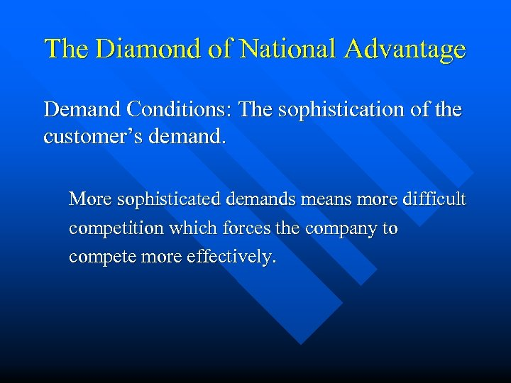 The Diamond of National Advantage Demand Conditions: The sophistication of the customer's demand. More