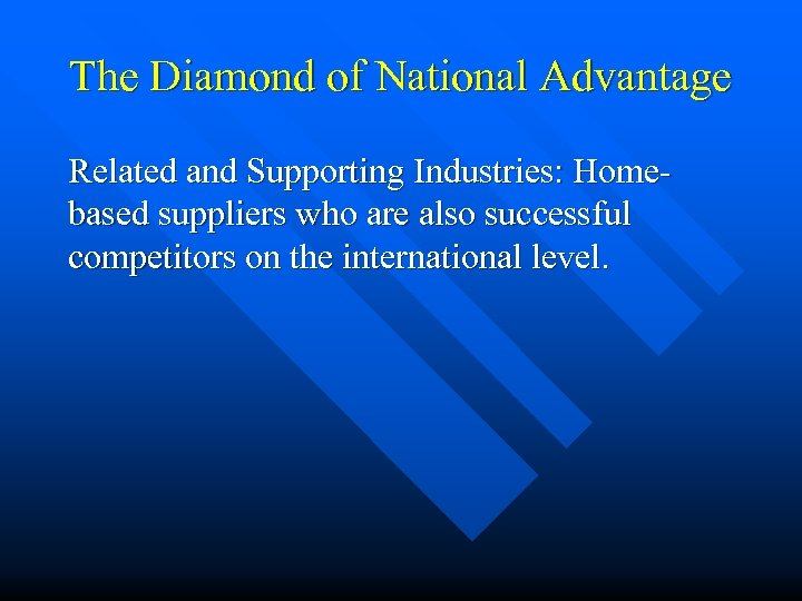 The Diamond of National Advantage Related and Supporting Industries: Homebased suppliers who are also