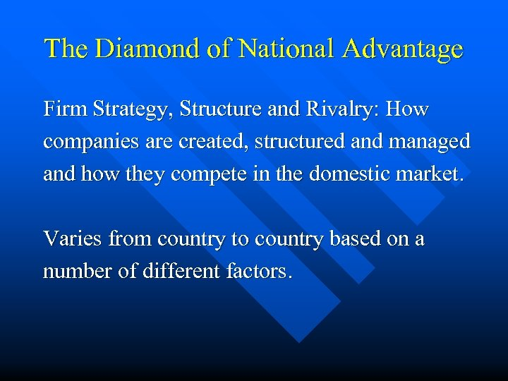 The Diamond of National Advantage Firm Strategy, Structure and Rivalry: How companies are created,