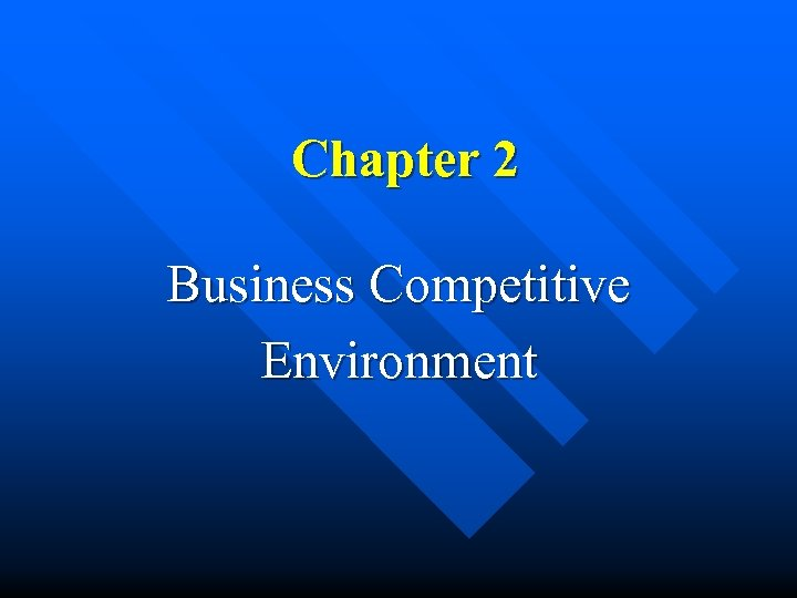 Chapter 2 Business Competitive Environment