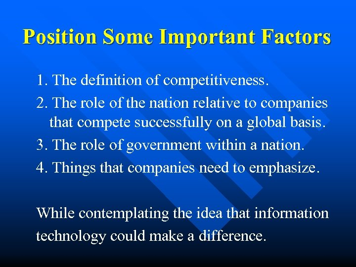 Position Some Important Factors 1. The definition of competitiveness. 2. The role of the