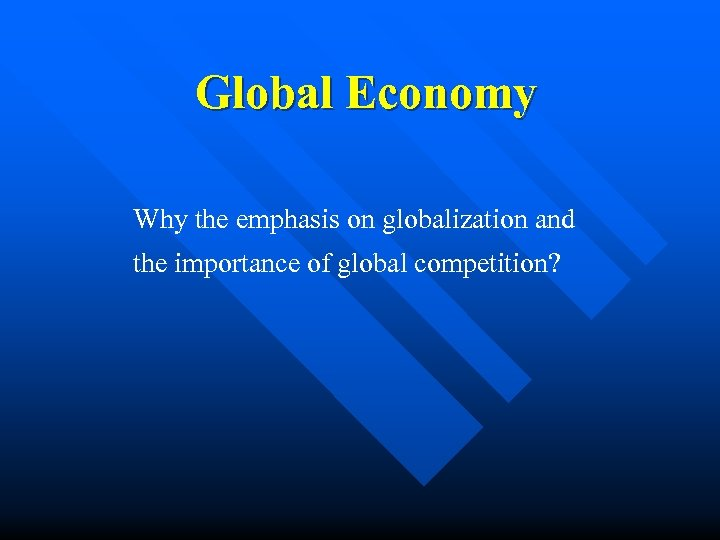 Global Economy Why the emphasis on globalization and the importance of global competition?