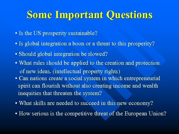 Some Important Questions • Is the US prosperity sustainable? • Is global integration a