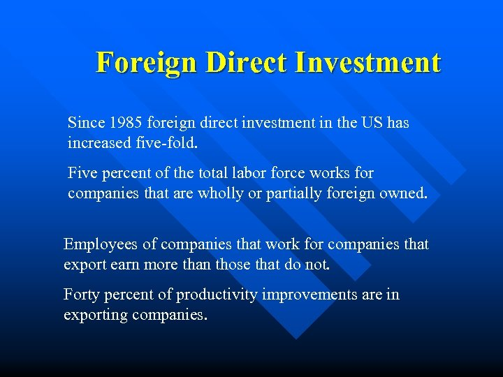 Foreign Direct Investment Since 1985 foreign direct investment in the US has increased five-fold.