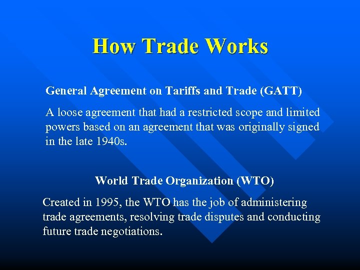 How Trade Works General Agreement on Tariffs and Trade (GATT) A loose agreement that