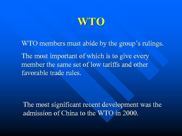 WTO members must abide by the group's rulings. The most important of which is