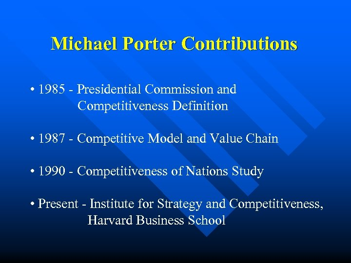 Michael Porter Contributions • 1985 - Presidential Commission and Competitiveness Definition • 1987 -