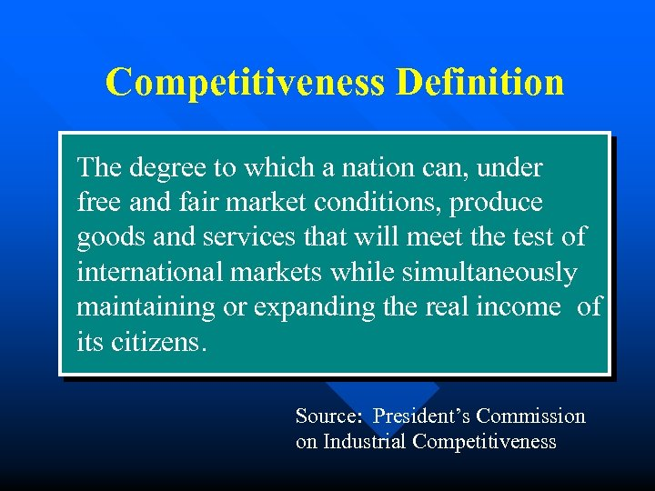 Competitiveness Definition The degree to which a nation can, under free and fair market
