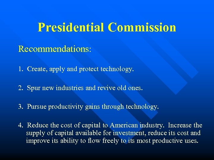 Presidential Commission Recommendations: 1. Create, apply and protect technology. 2. Spur new industries and