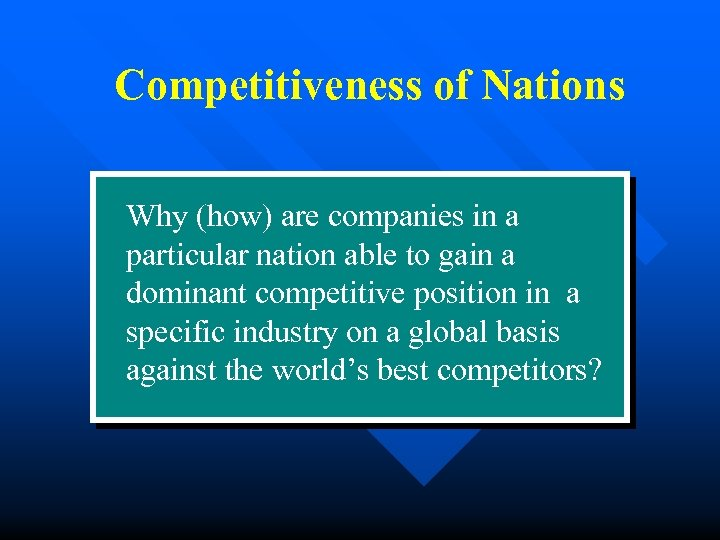 Competitiveness of Nations Why (how) are companies in a particular nation able to gain
