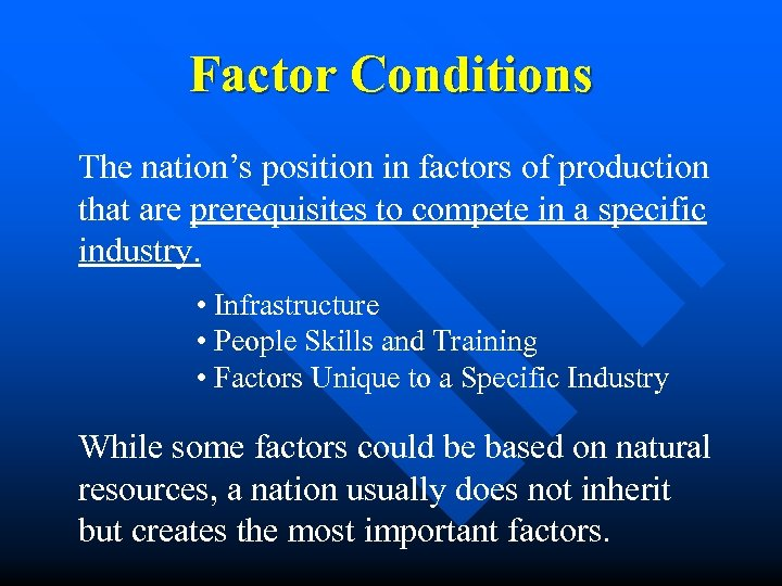 Factor Conditions The nation's position in factors of production that are prerequisites to compete