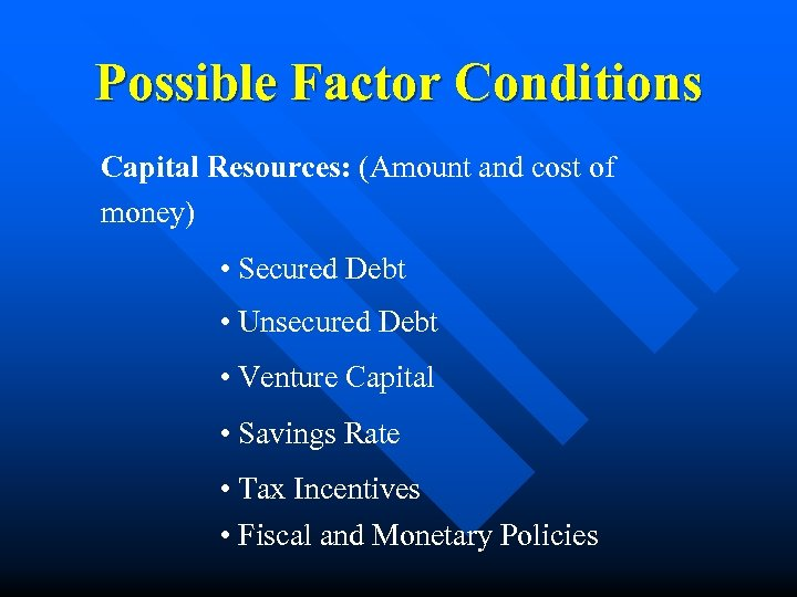 Possible Factor Conditions Capital Resources: (Amount and cost of money) • Secured Debt •