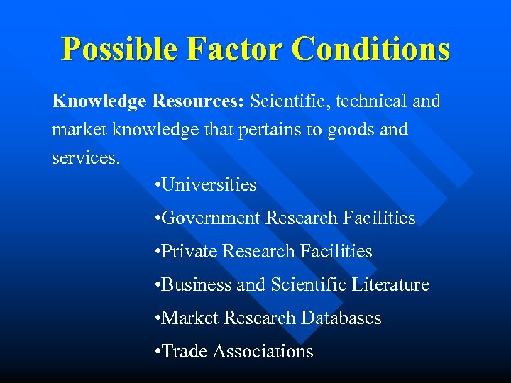 Possible Factor Conditions Knowledge Resources: Scientific, technical and market knowledge that pertains to goods
