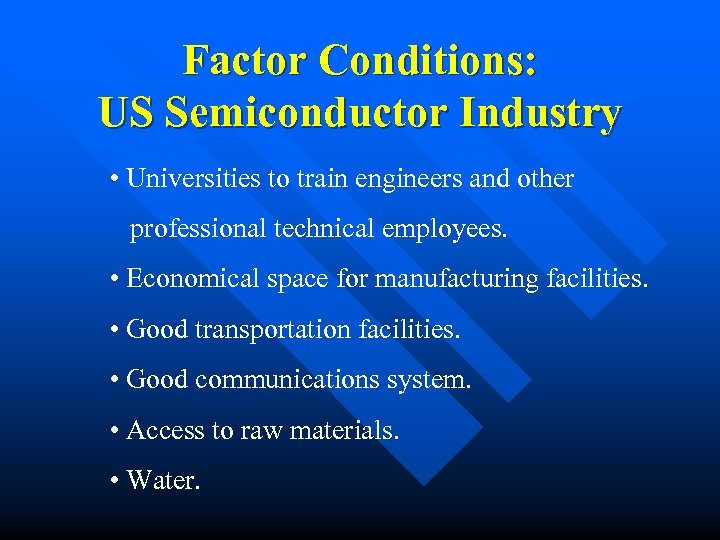 Factor Conditions: US Semiconductor Industry • Universities to train engineers and other professional technical