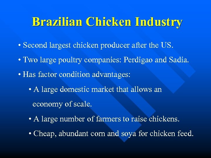 Brazilian Chicken Industry • Second largest chicken producer after the US. • Two large
