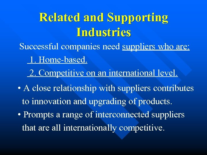 Related and Supporting Industries Successful companies need suppliers who are: 1. Home-based. 2. Competitive